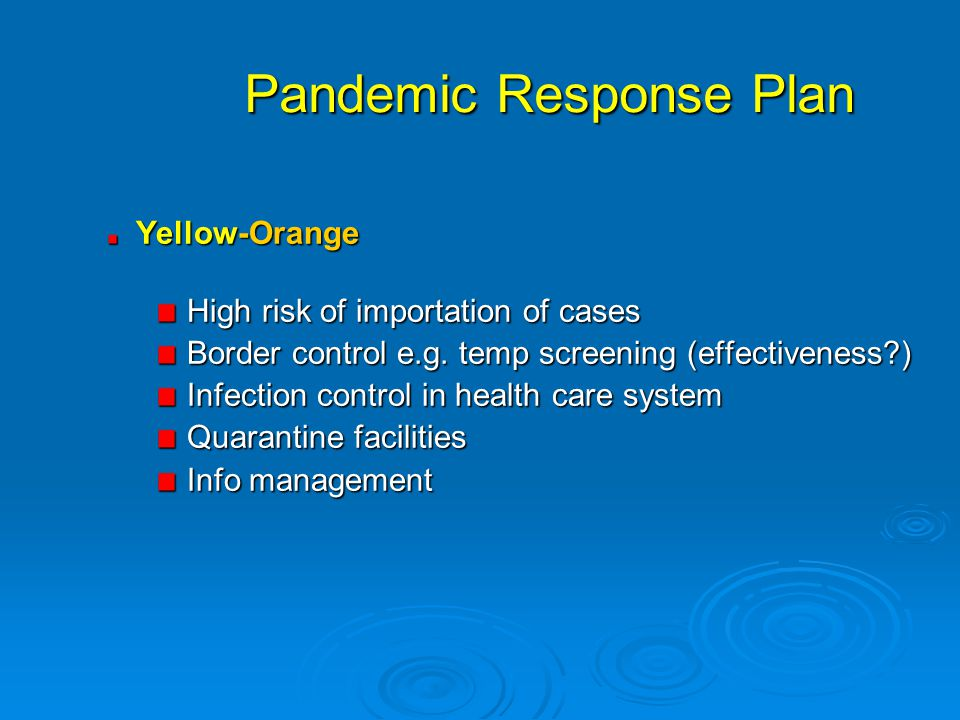 Pandemic Response Plan Yellow-Orange High risk of importation of cases High risk of importation of cases Border control e.g.