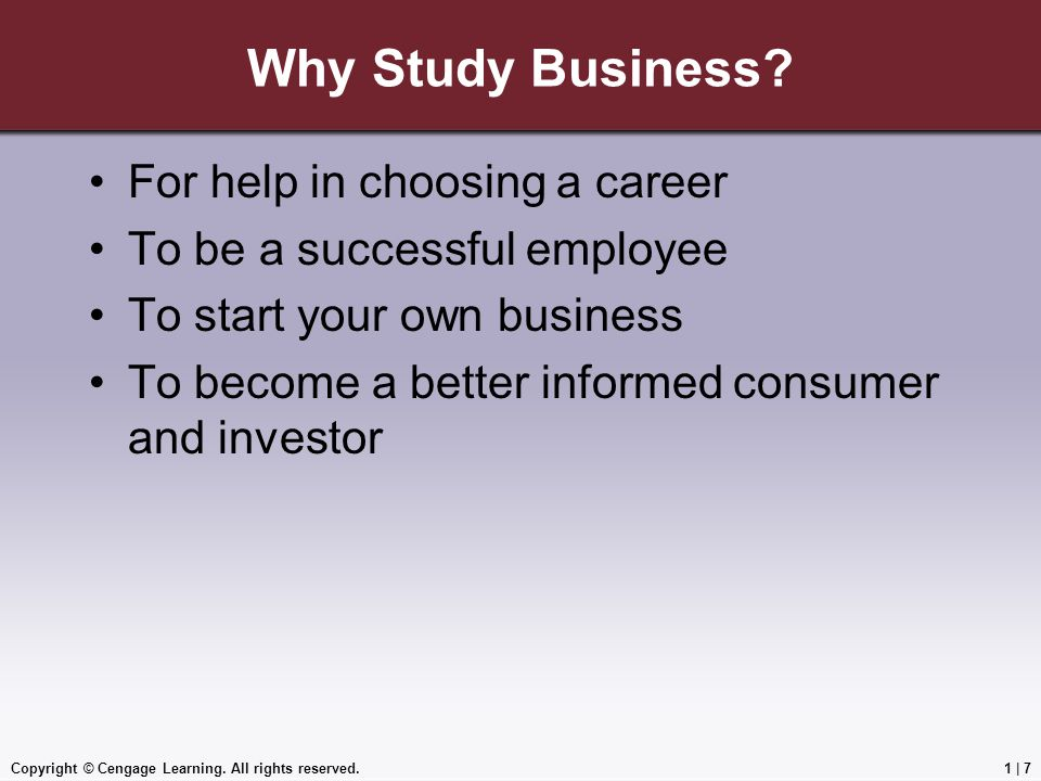 Copyright © Cengage Learning. All rights reserved.1 | 7 Why Study Business.