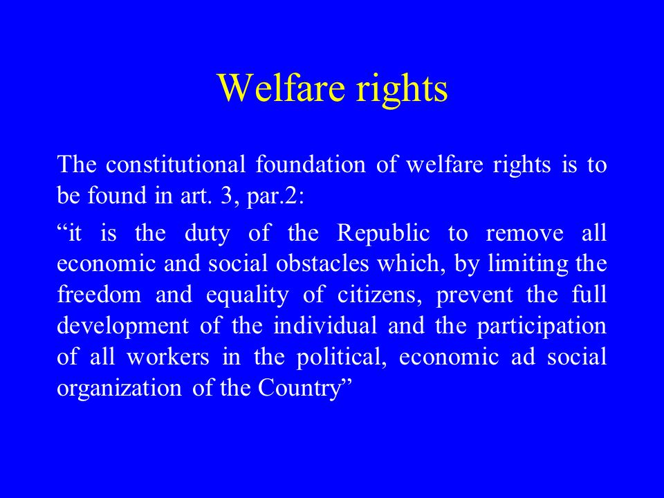 Welfare rights The constitutional foundation of welfare rights is to be found in art.