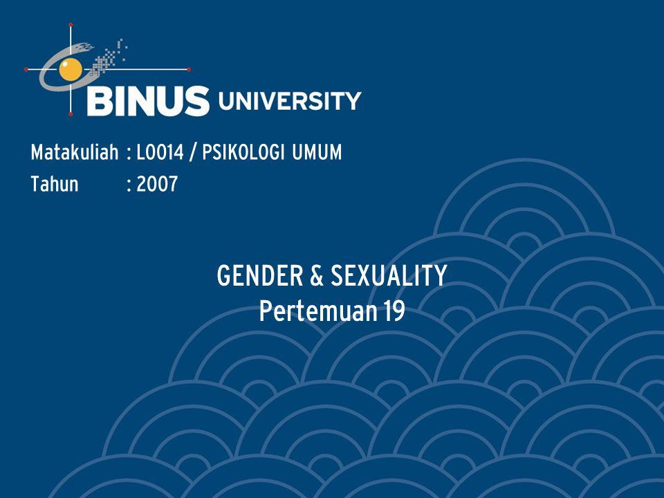 GENDER & SEXUALITY Pertemuan 19 Matakuliah: L0014 / PSIKOLOGI UMUM Tahun: 2007