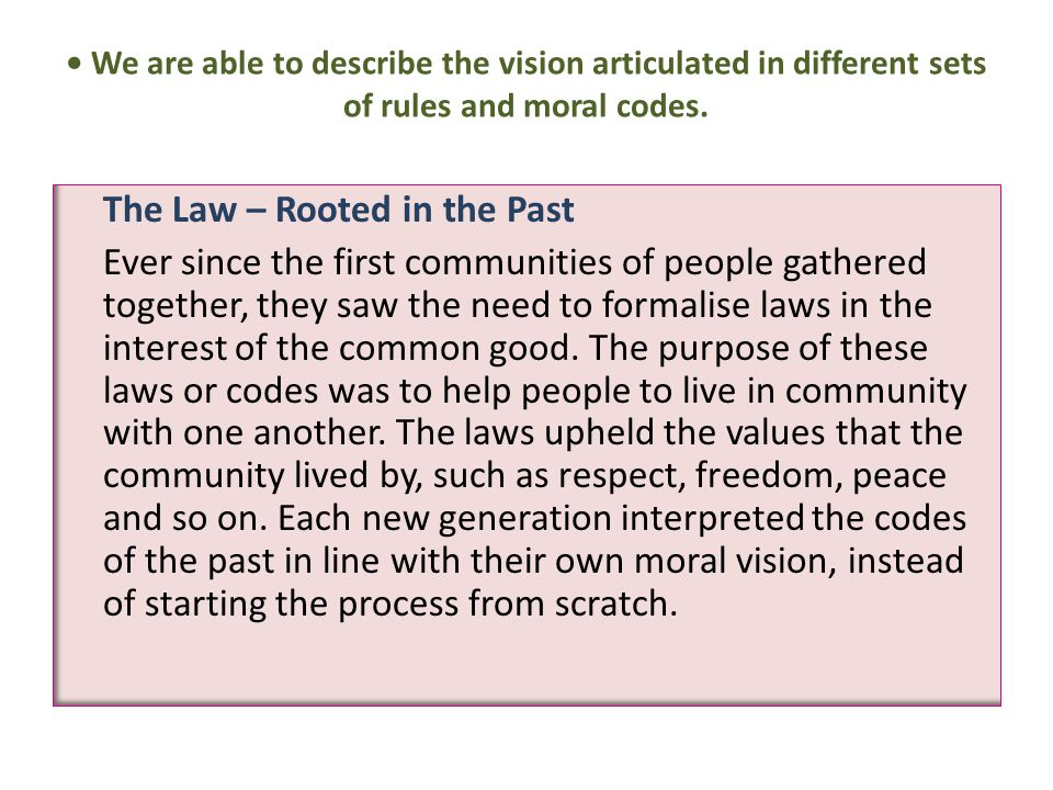 We are able to describe the vision articulated in different sets of rules and moral codes.