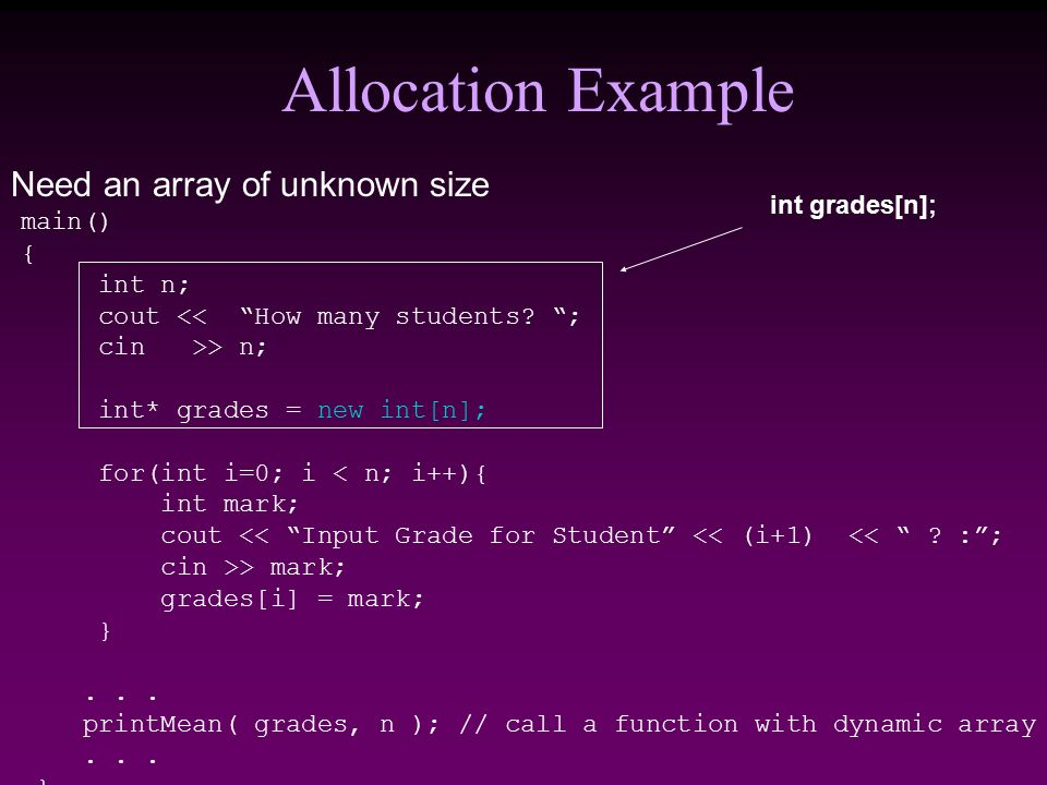Allocation Example Need an array of unknown size main() { int n; cout << How many students.