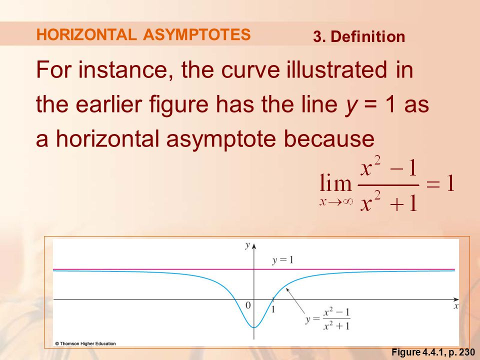 For instance, the curve illustrated in the earlier figure has the line y = 1 as a horizontal asymptote because HORIZONTAL ASYMPTOTES 3.
