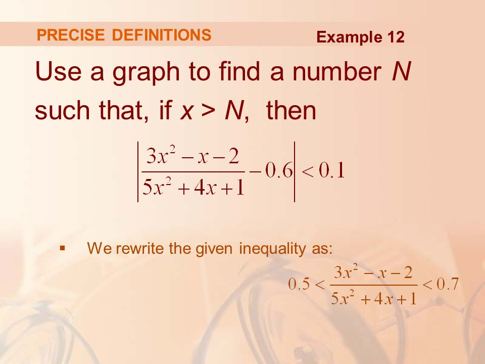 Use a graph to find a number N such that, if x > N, then  We rewrite the given inequality as: PRECISE DEFINITIONS Example 12
