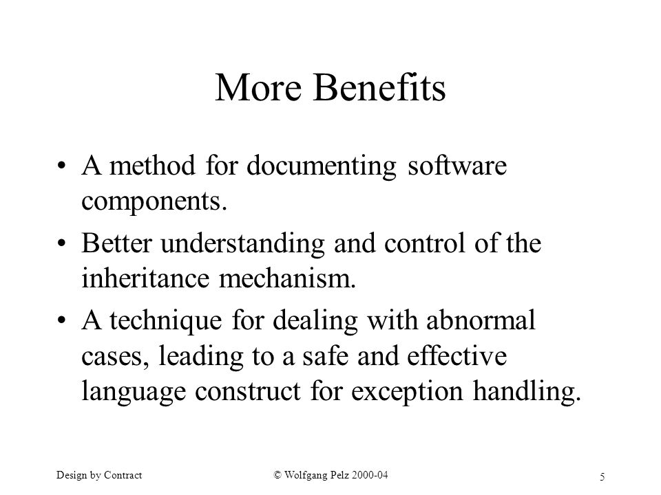 5 © Wolfgang Pelz Design by Contract More Benefits A method for documenting software components.