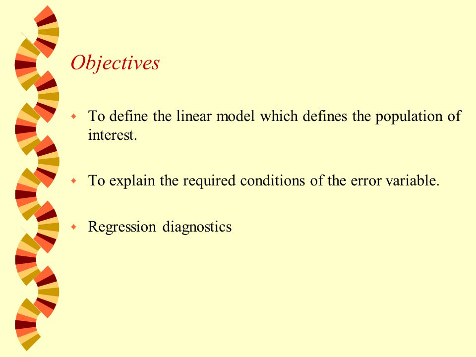 Objectives w To define the linear model which defines the population of interest.