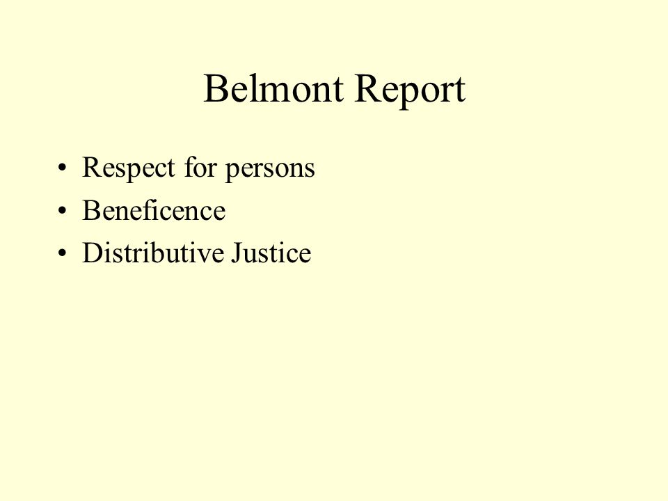 Belmont Report Respect for persons Beneficence Distributive Justice