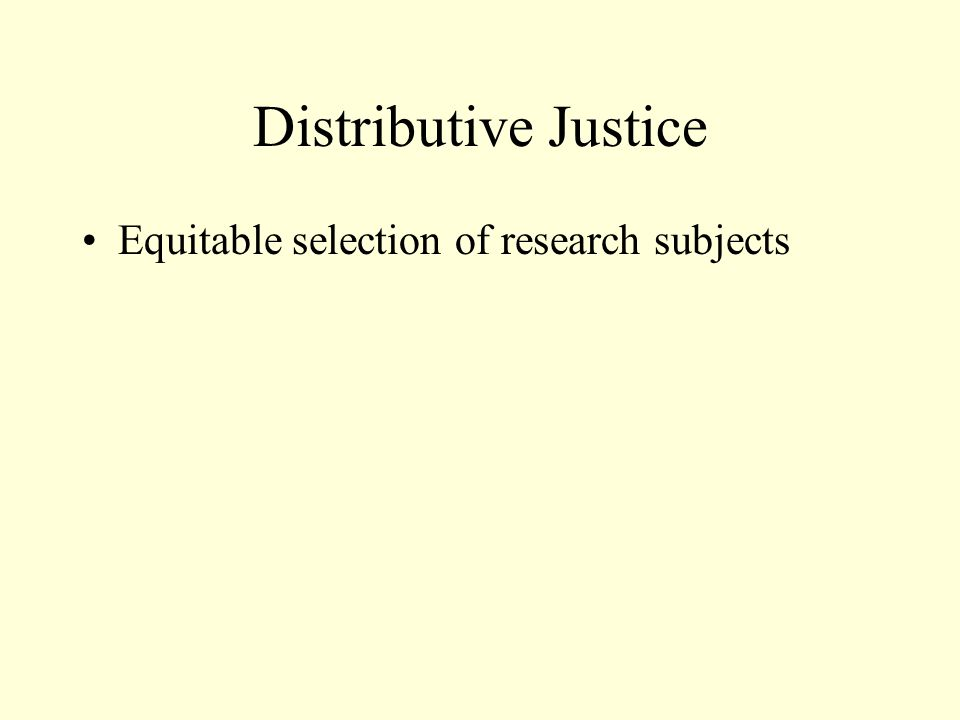 Distributive Justice Equitable selection of research subjects