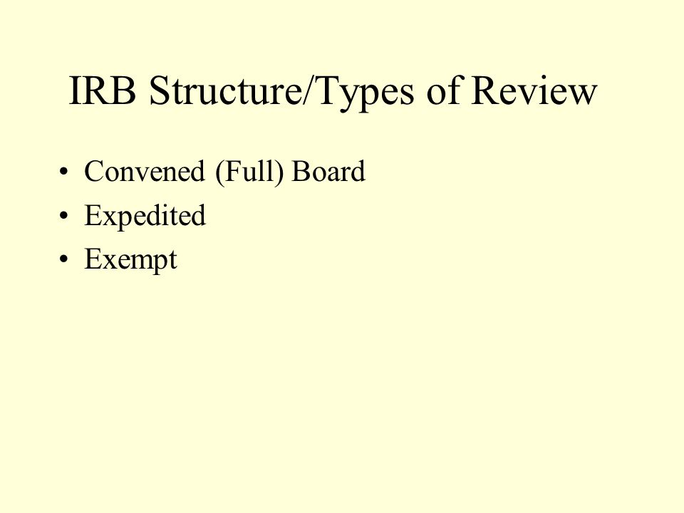 IRB Structure/Types of Review Convened (Full) Board Expedited Exempt