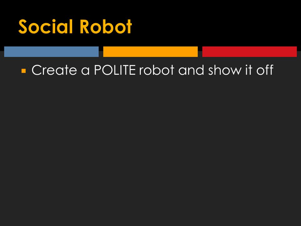  Create a POLITE robot and show it off