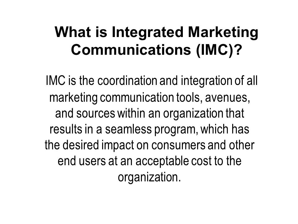 What is Integrated Marketing Communications (IMC).