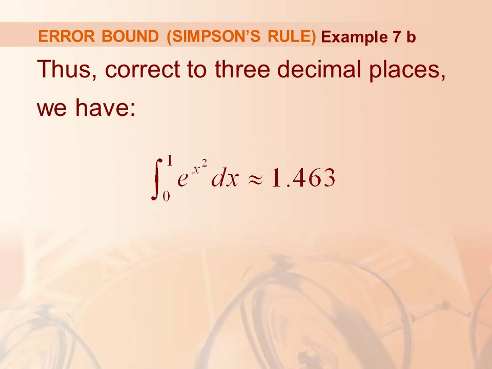ERROR BOUND (SIMPSON'S RULE) Thus, correct to three decimal places, we have: Example 7 b