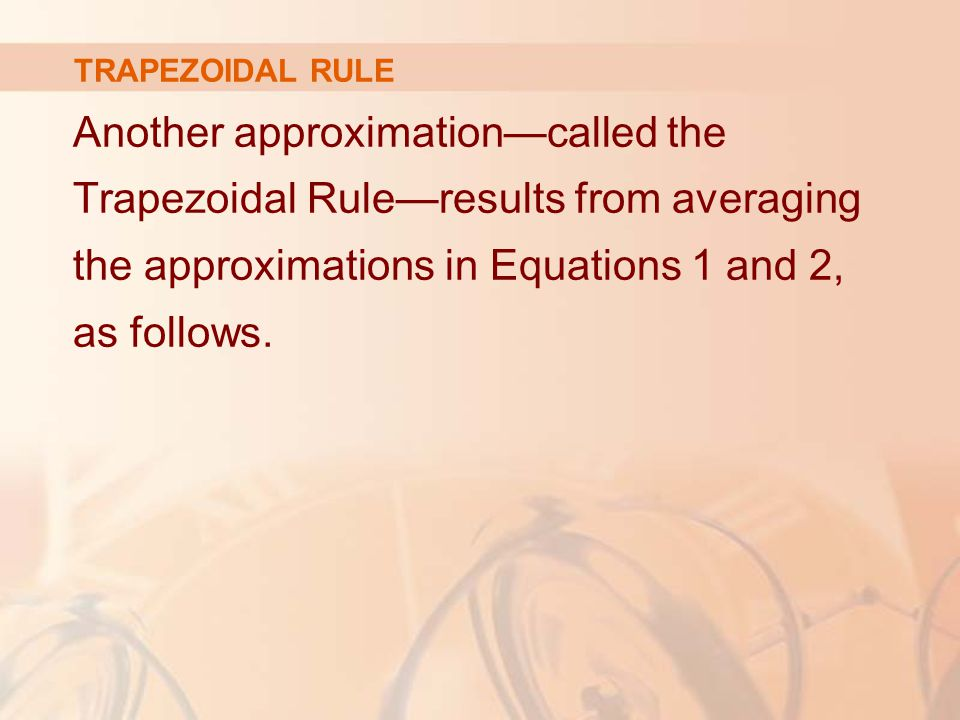 TRAPEZOIDAL RULE Another approximation—called the Trapezoidal Rule—results from averaging the approximations in Equations 1 and 2, as follows.