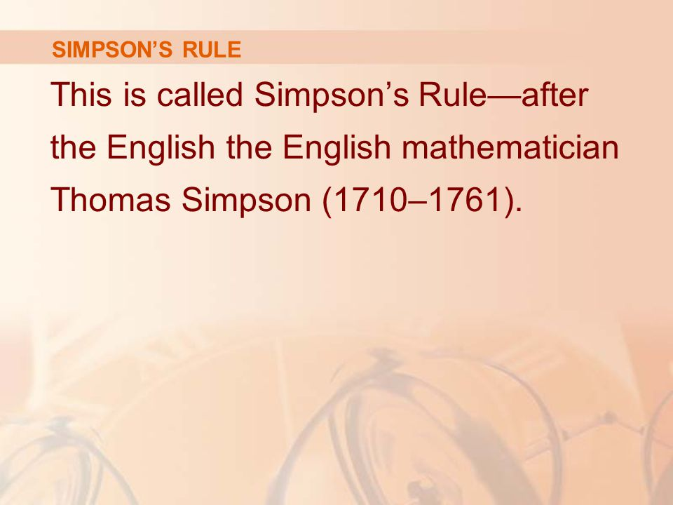 SIMPSON'S RULE This is called Simpson's Rule—after the English the English mathematician Thomas Simpson (1710–1761).