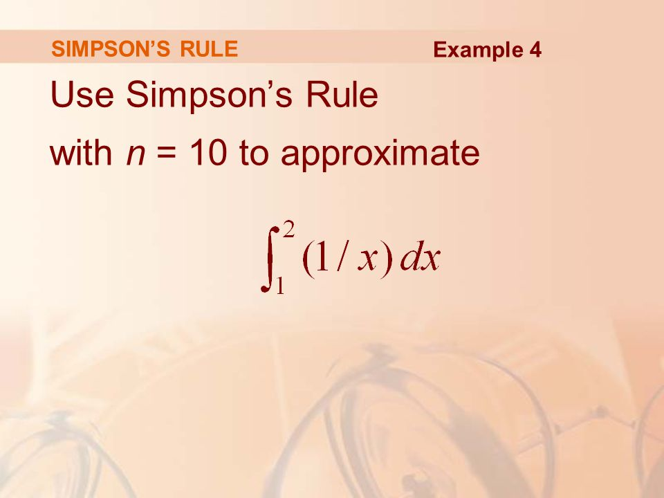 SIMPSON'S RULE Use Simpson's Rule with n = 10 to approximate Example 4