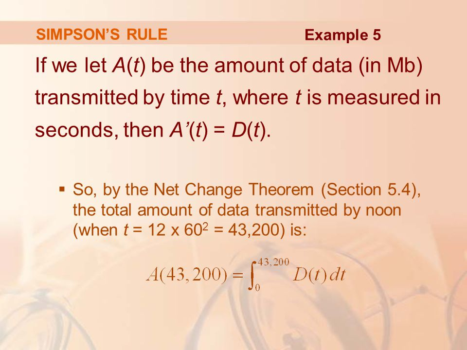 SIMPSON'S RULE If we let A(t) be the amount of data (in Mb) transmitted by time t, where t is measured in seconds, then A'(t) = D(t).