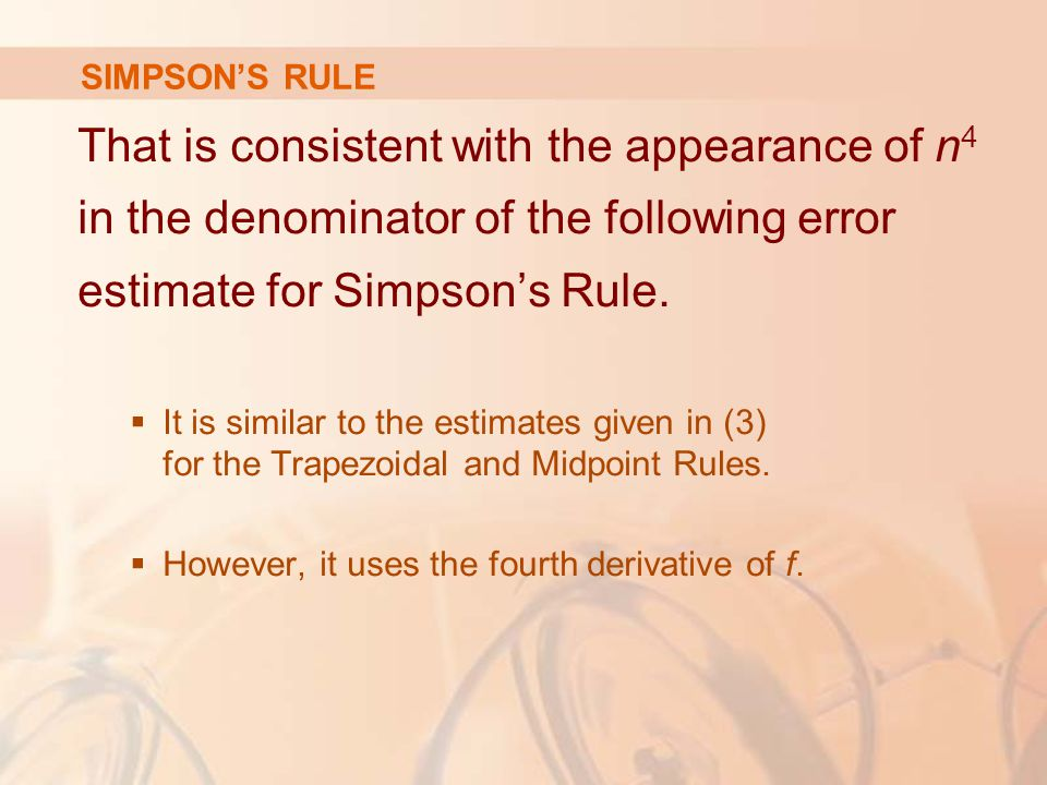 SIMPSON'S RULE That is consistent with the appearance of n 4 in the denominator of the following error estimate for Simpson's Rule.