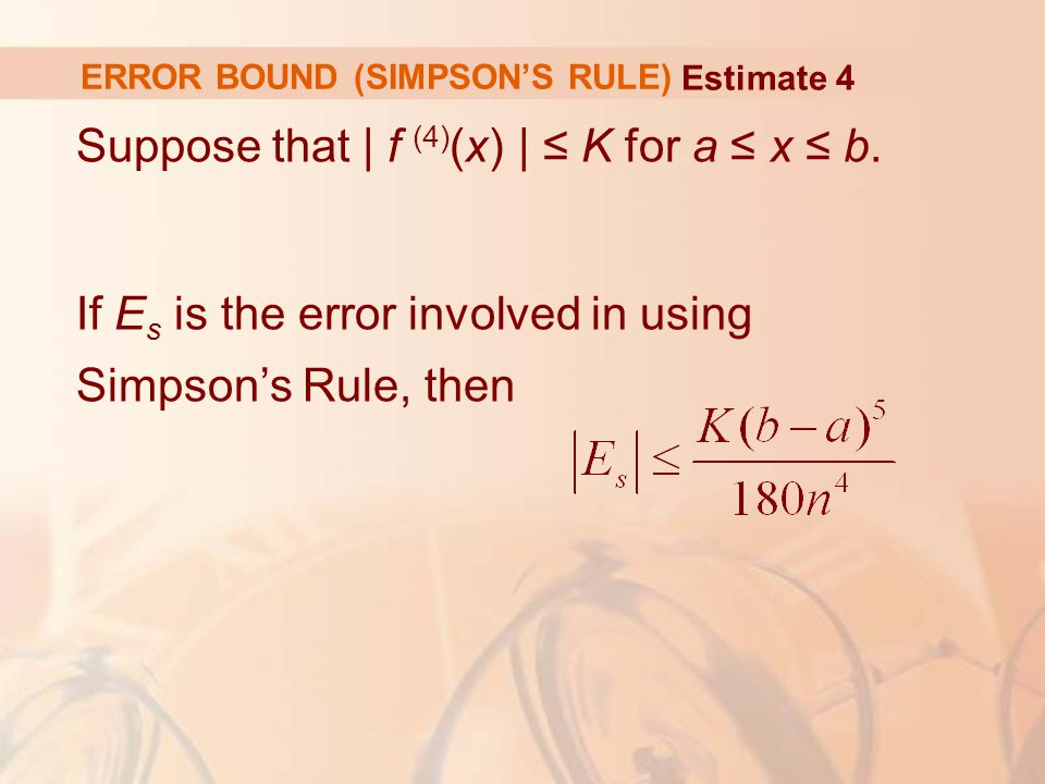 ERROR BOUND (SIMPSON'S RULE) Suppose that | f (4) (x) | ≤ K for a ≤ x ≤ b.