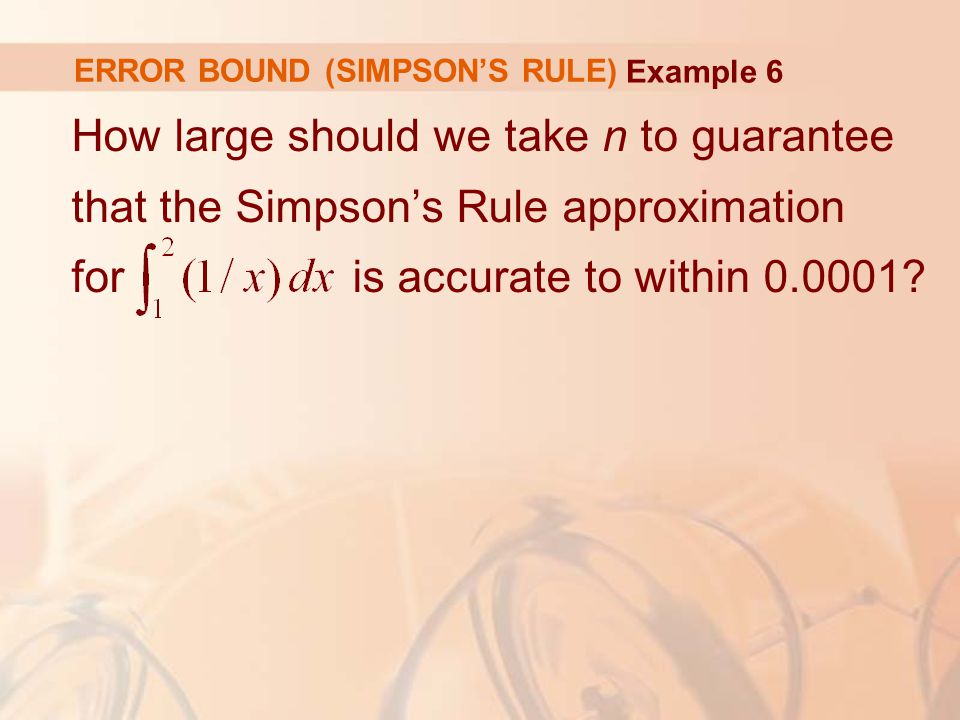 ERROR BOUND (SIMPSON'S RULE) How large should we take n to guarantee that the Simpson's Rule approximation for is accurate to within