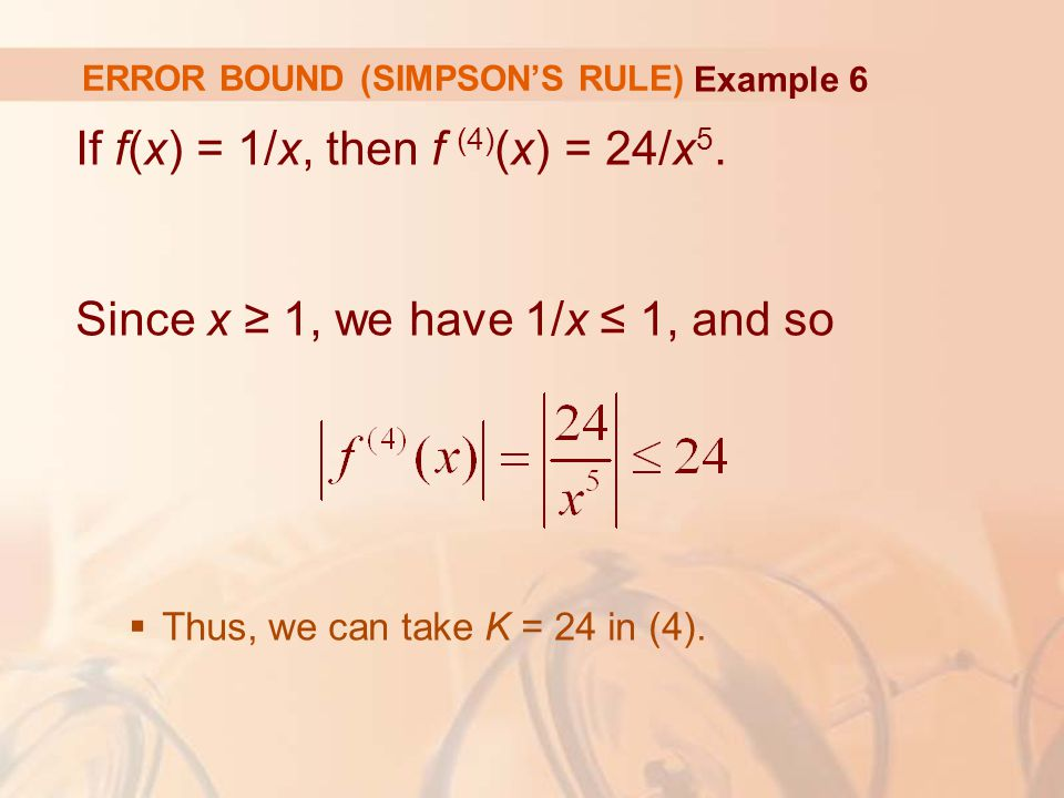 ERROR BOUND (SIMPSON'S RULE) If f(x) = 1/x, then f (4) (x) = 24/x 5.