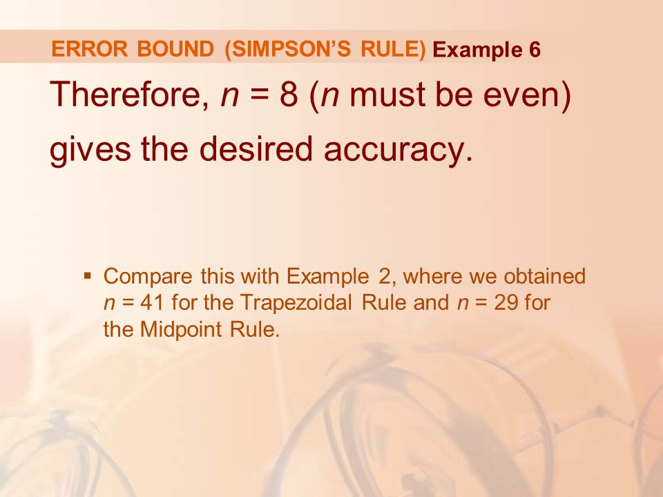 ERROR BOUND (SIMPSON'S RULE) Therefore, n = 8 (n must be even) gives the desired accuracy.