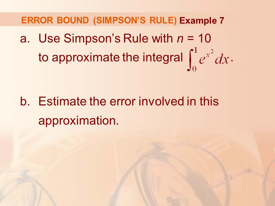 ERROR BOUND (SIMPSON'S RULE) a.Use Simpson's Rule with n = 10 to approximate the integral.