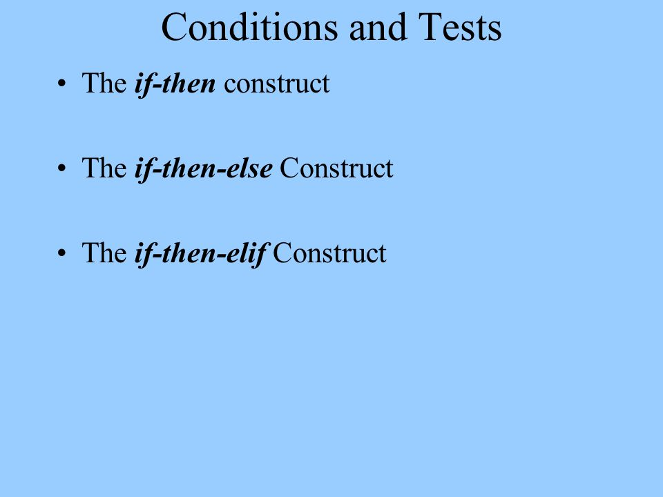 Conditions and Tests The if-then construct The if-then-else Construct The if-then-elif Construct