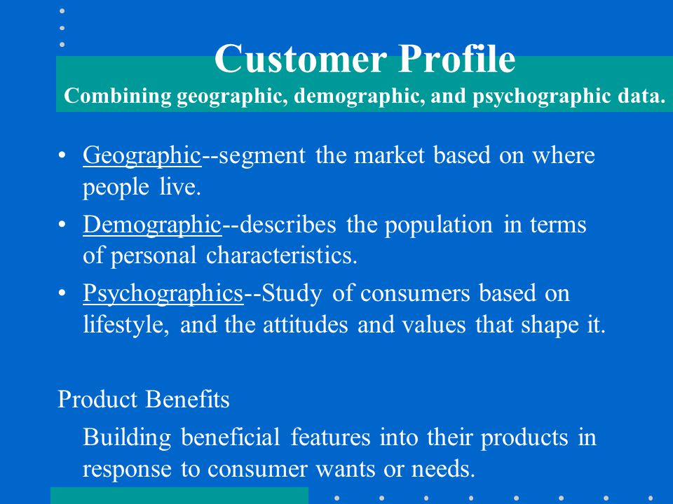 Customer Profile Combining geographic, demographic, and psychographic data.