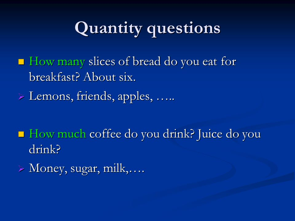 Quantity questions How many slices of bread do you eat for breakfast.