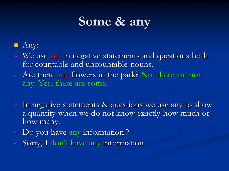 Some & any Any: Any:  We use any in negative statements and questions both for countable and uncountable nouns.