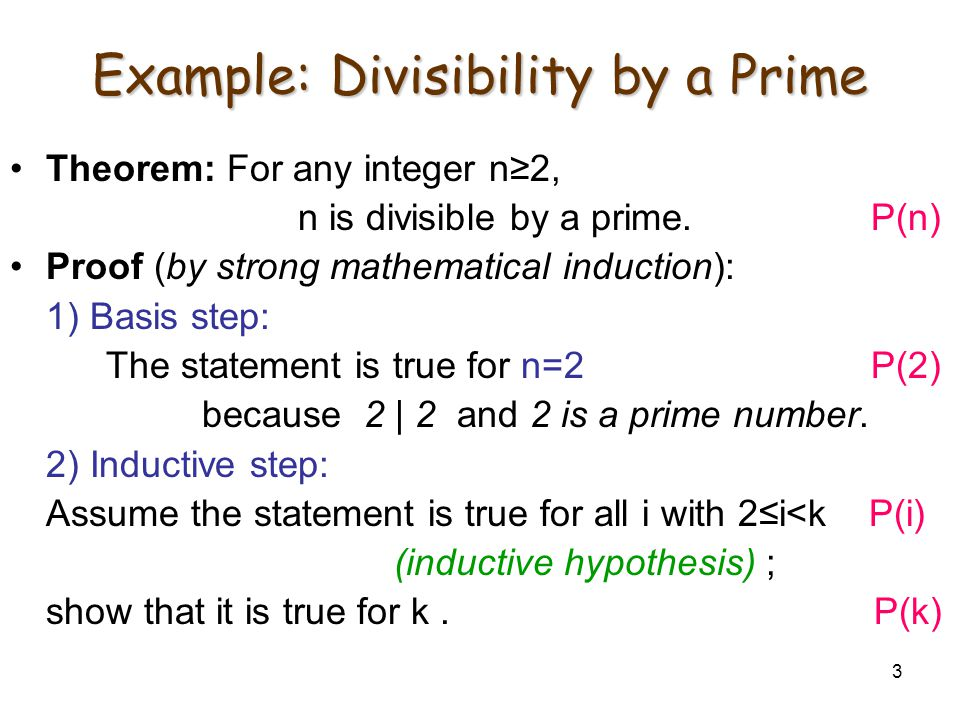 3 Example: Divisibility by a Prime Theorem: For any integer n≥2, n is divisible by a prime.