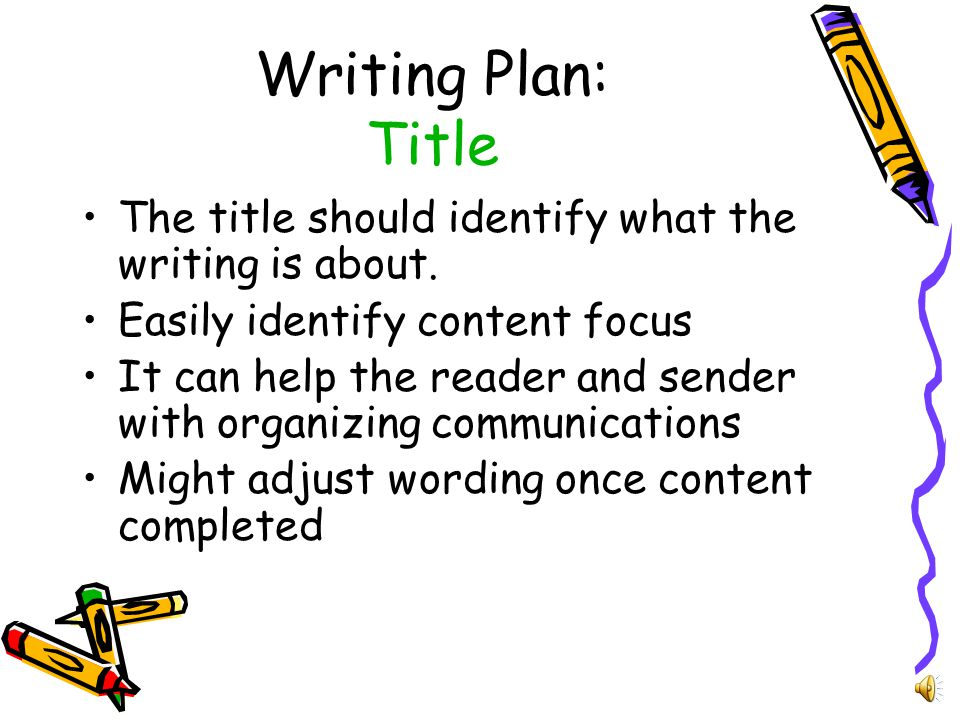 Writing Plan: Preparation Consider the following: –The purpose of the writing –The audience (reader) –Sources of information available For assignments: –Understand the assignment expectations –Note guidelines for length of paper and number/type of sources required –Note the submission dates