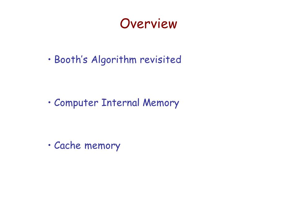 Overview Booth's Algorithm revisited Computer Internal Memory Cache memory