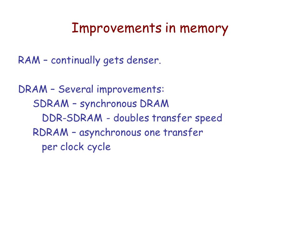 Improvements in memory RAM – continually gets denser.