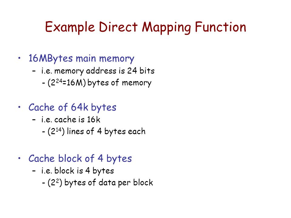 Example Direct Mapping Function 16MBytes main memory –i.e.