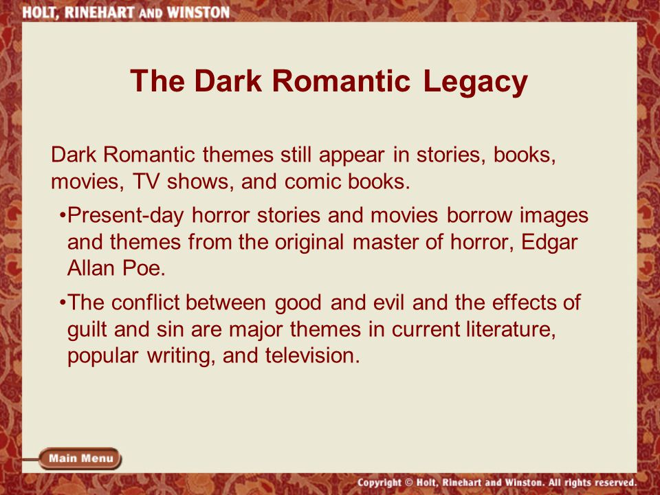 The Dark Romantic Legacy Dark Romantic themes still appear in stories, books, movies, TV shows, and comic books.
