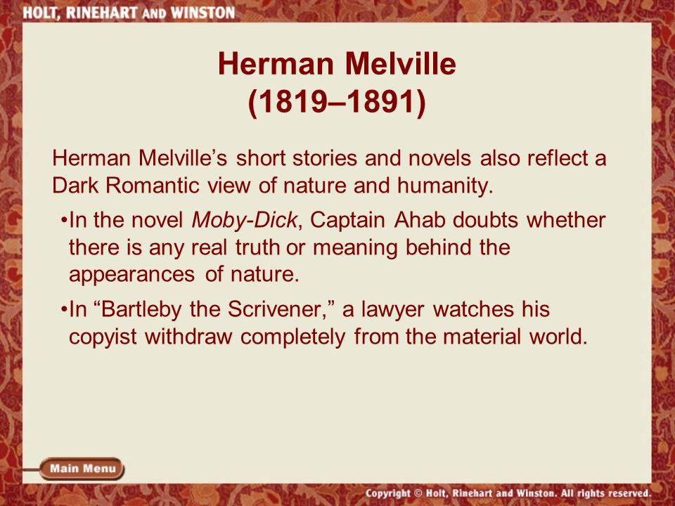 Herman Melville (1819–1891) Herman Melville's short stories and novels also reflect a Dark Romantic view of nature and humanity.