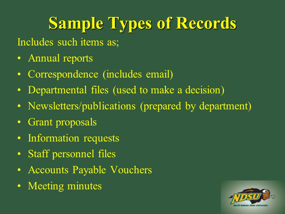 Sample Types of Records Includes such items as; Annual reports Correspondence (includes  ) Departmental files (used to make a decision) Newsletters/publications (prepared by department) Grant proposals Information requests Staff personnel files Accounts Payable Vouchers Meeting minutes