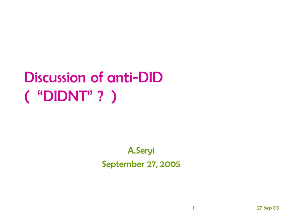 1 27 Sep 05 Discussion of anti-DID ( DIDNT ) A.Seryi September 27, 2005