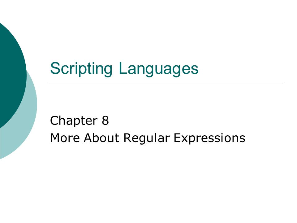 Scripting Languages Chapter 8 More About Regular Expressions