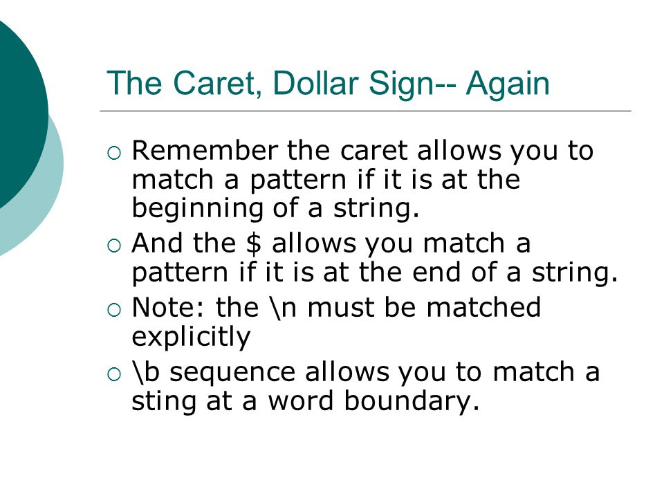 The Caret, Dollar Sign-- Again  Remember the caret allows you to match a pattern if it is at the beginning of a string.
