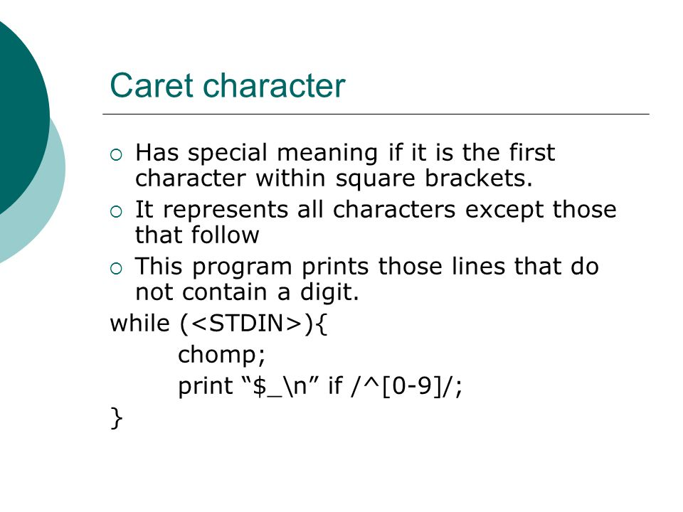 Caret character  Has special meaning if it is the first character within square brackets.