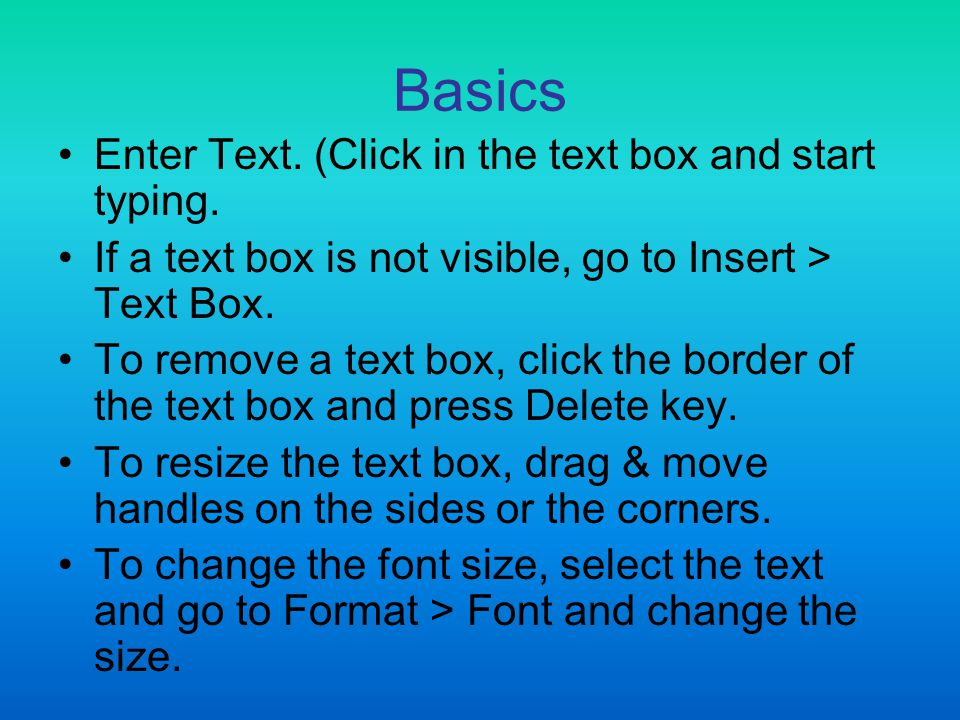 Basics Enter Text. (Click in the text box and start typing.