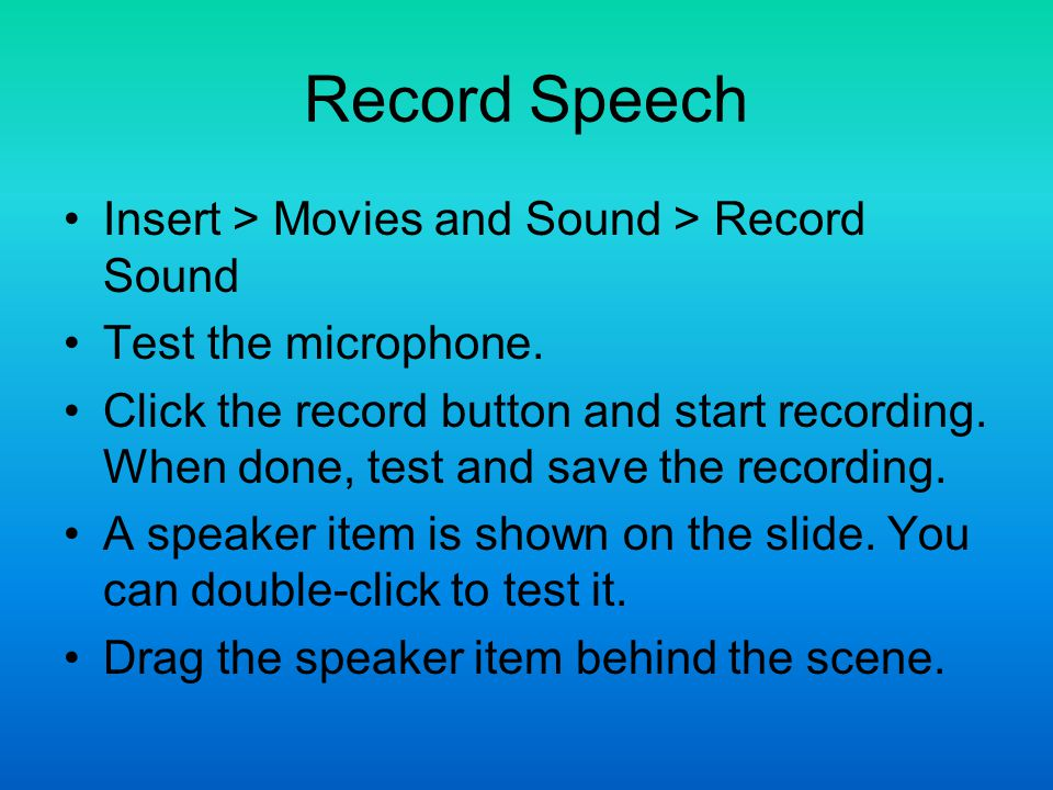 Record Speech Insert > Movies and Sound > Record Sound Test the microphone.
