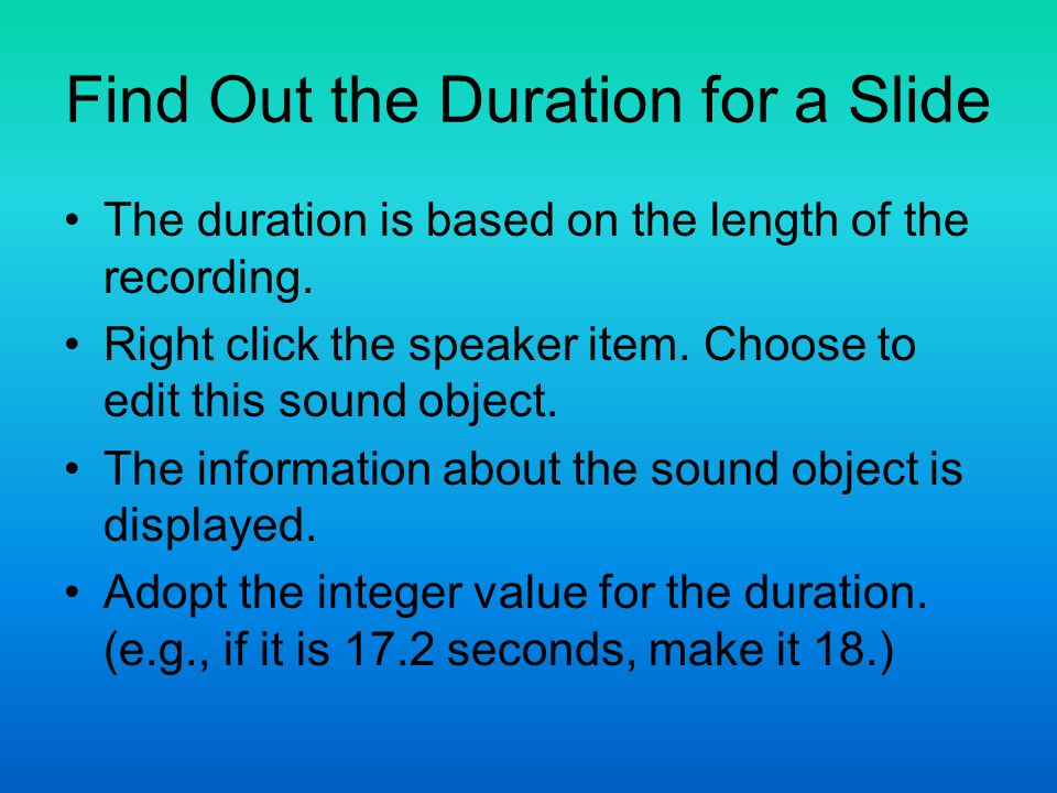 Find Out the Duration for a Slide The duration is based on the length of the recording.