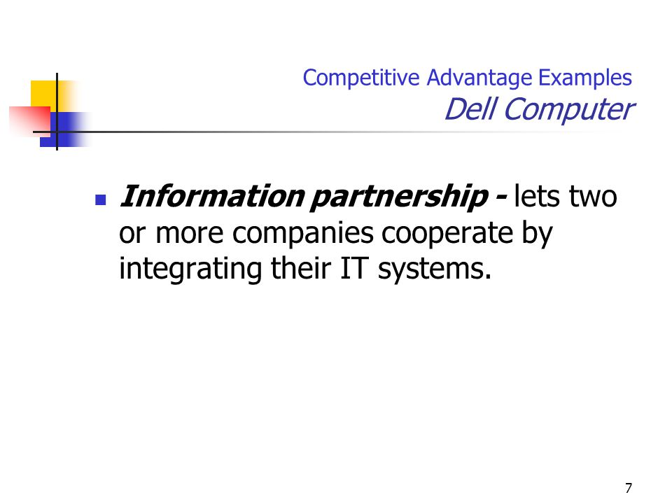 7 Competitive Advantage Examples Dell Computer Information partnership - lets two or more companies cooperate by integrating their IT systems.