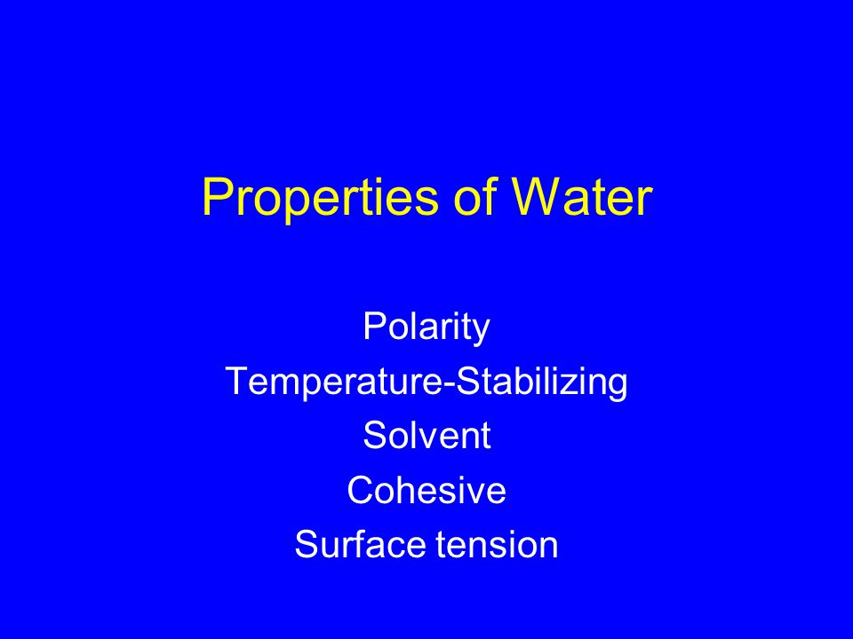 Properties of Water Polarity Temperature-Stabilizing Solvent Cohesive Surface tension