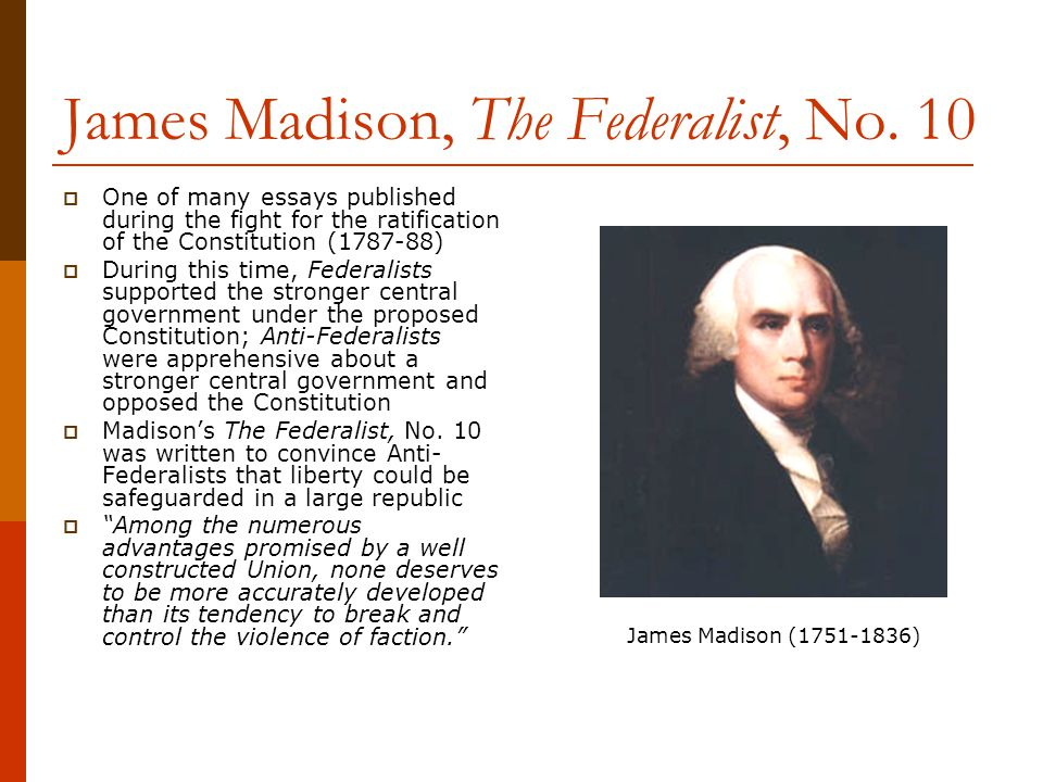 essay on the federalist 10 This is the theme of federalist no 10, sometimes considered the most important of the essays a strong national government, the federalists argued, would prevent factions from taking control by.