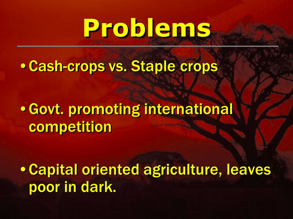 Problems Cash-crops vs. Staple crops Govt.