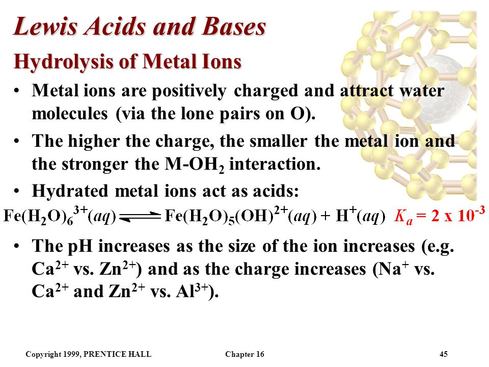 Copyright 1999, PRENTICE HALLChapter 1644 Lewis Acids and Bases Lewis acids generally have an incomplete octet (e.g.
